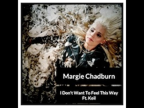 I Don't Want To Feel This Way - Margie Chadburn Ft. Keil