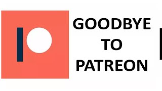 Goodbye to Patreon