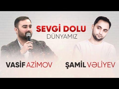 Vasif Azimov & Samil Veliyev - Sevgi Dolu Dunyamiz (2021) YENI