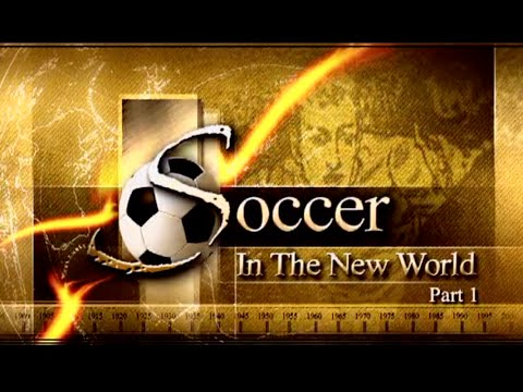 Soccer in the New World  - Part 1 - The history of Soccer in North America