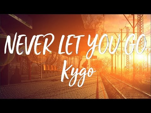 Kygo - Never Let You Go ft. John Newman - /  🎼 🎤  💖