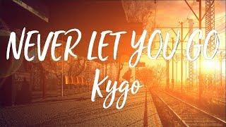 Kygo - Never Let You Go ft. John Newman - (Lyrics/Lyrics Video) 🎼 🎤  💖