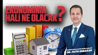 EKONOMİNİN HALİ NE OLACAK?  Dr. Fatih Erbakan  Yeniden Refah Partisi Genel Başkanı