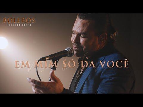 Eduardo Costa – EM MIM SÓ DA VOCÊ