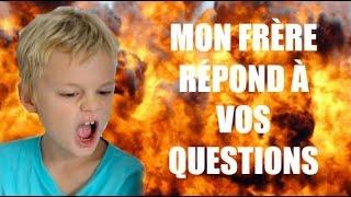 Mon frère répond à vos questions !