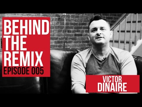 Behind The Remix: Victor Dinaire 005
