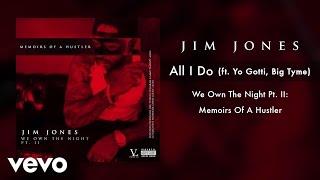 Jim Jones - All I Do (Audio) ft. Yo Gotti, Big Tyme