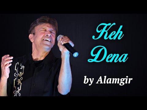 Alamgir Songs | Keh Dena | Hit Pop Songs