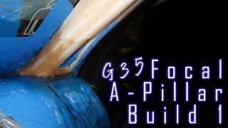 Focal Vip Infiniti G35 - Custom A-pillars Part 1