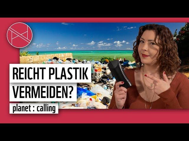 Warum Plastik vermeiden, alleine nicht hilft | planet : calling