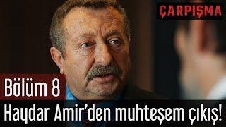 Çarpışma 8. Bölüm - Haydar Amir'den Muhteşem Çıkış!