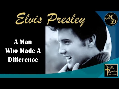 Elvis Presley -- A Man Who Made A Difference - Part 1