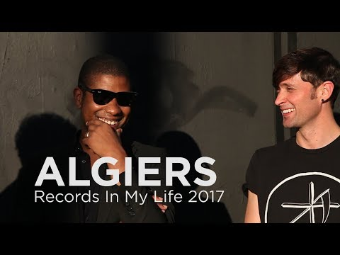 Algiers on Records In My Life 2017