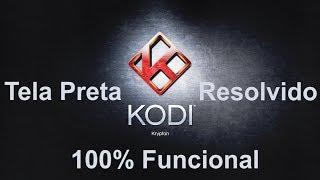 Imagem preta nos canais do kodi - Resolvido 100% Funcional (2018)