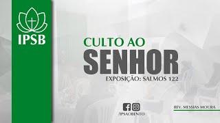 CULTO AO SENHOR | SALMOS 122 | 28/06/2020 | REV: MESSIAS MOURA | IPSB