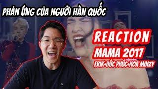 Phản ứng của người Hàn khi xem #MAMA2017 (Erik + Đức Phúc + Hòa Minzy) || Reaction