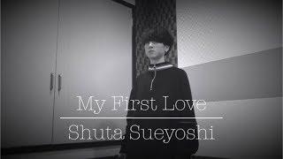 Shuta Sueyoshi - My First Love
