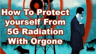 How to protect yourself from 5G with Orgone