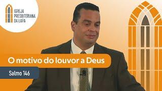 O motivo do louvor a Deus (Salmo 146) por Rev. Gilberto Barbosa