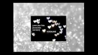 Love Like This  Acoustic Version  By Kodaline - Lyrics