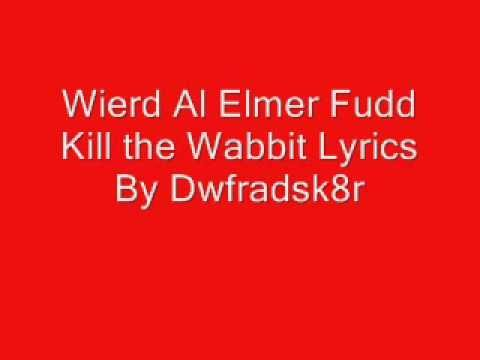 Weird Al Elmer Fudd Kill the Wabbit Lyrics