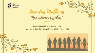 Live das Mulheres: Não estamos sozinhas [10/04/2021]