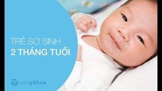 Sự phát triển của trẻ sơ sinh: TRẺ 2 THÁNG TUỔI. Chăm sóc trẻ sơ sinh.
