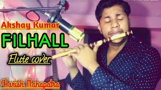 FILHALL   Instrumental Flute Cover  Akshay Kumar  B praak  Jaani  Harish Mahapatra