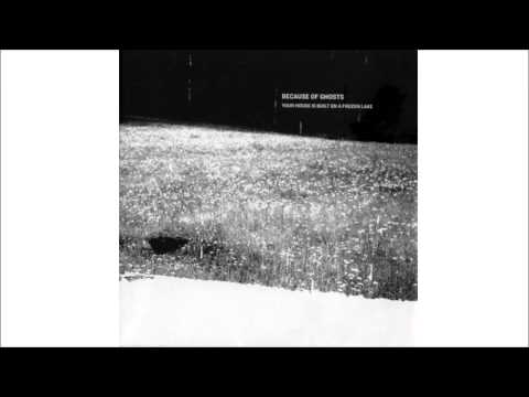 Because of Ghosts - Your House Is Built On A Frozen Lake EP Full Album
