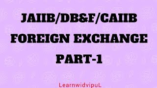 FOREIGN EXCHANGE PART-1 || JAIIB || DB&F || CAIIB