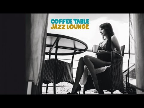 Top Nu Jazz Lounge Music Coffee Table Lounge collection - 2 Hours Non Stop Bar Chill Out