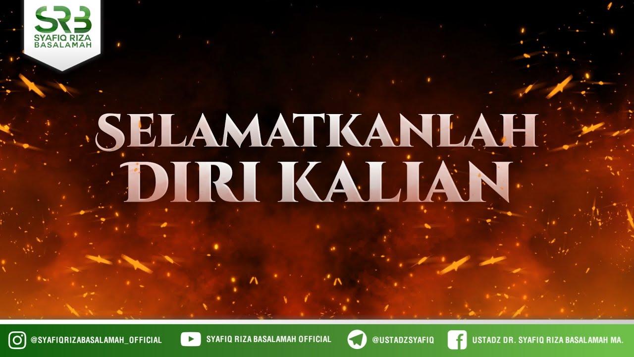 Download Selamatkanlah DIri Kalian - Ustadz Dr Syafiq Riza Basalamah, M.A
