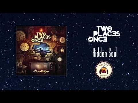 Two Places at Once - Hidden Soul