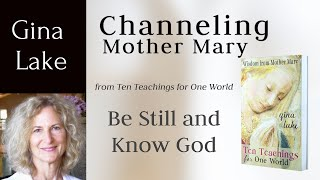 Channeling Mother Mary: Be Still and Know God -Channeled Guidance from Mother Mary by Gina Lake