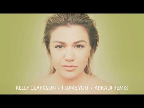 Kelly Clarkson - I Dare You (Arkadi Remix) [Official Audio]