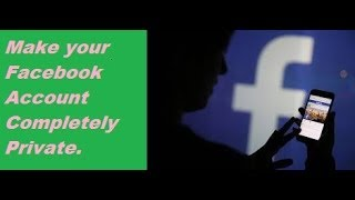 Make your Facebook Account  |  Completely Private.