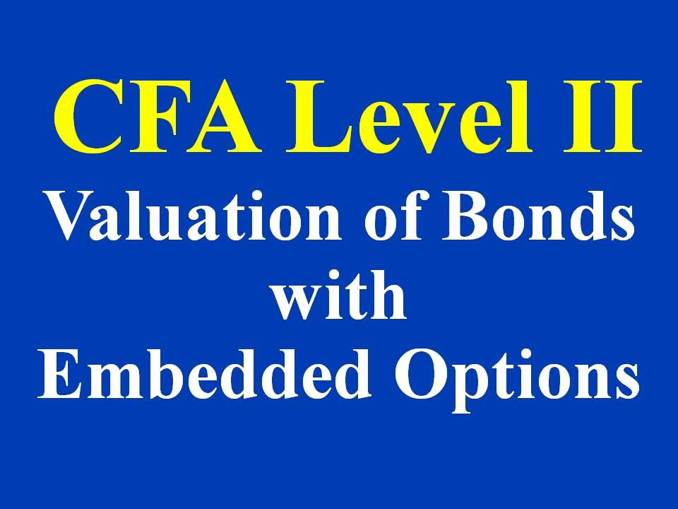 CFA Level II Fixed Income Valuation Of Bonds With Embedded Options Part I