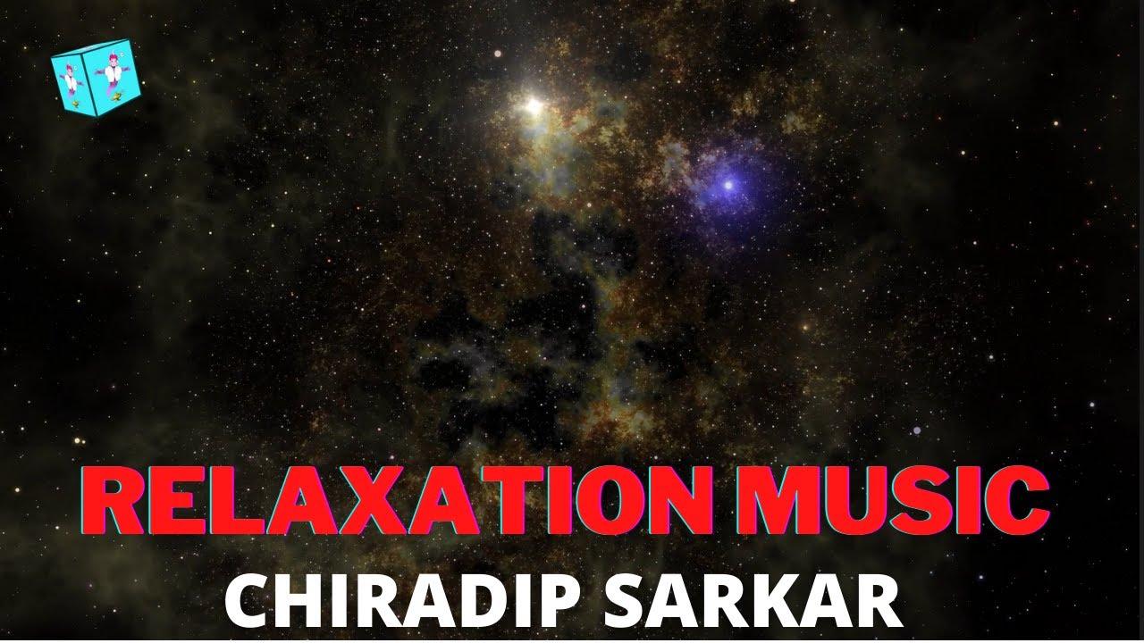 RELAXATION MUSIC ||  CHIRADIP SARKAR