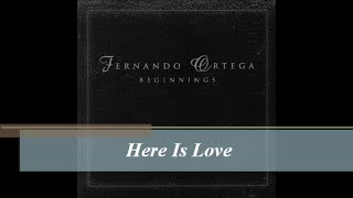 Here Is Love - Fernando Ortega (Audio 444Hz)
