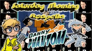 Danny Phantom - Saturday Morning Acapella