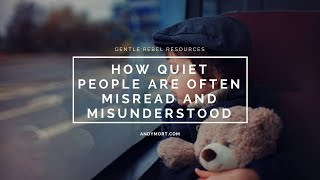 How Quiet People are Often Misread and Misunderstood