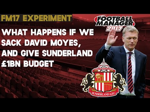 What if we sacked David Moyes and gave Sunderland £1bn? - Football Manager 2017