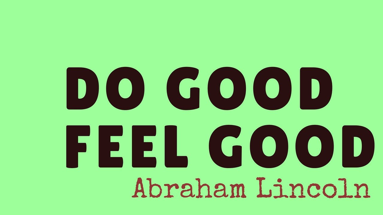 Do Good Feel Good Life Quotes Youtube