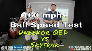 Higher Ball Speed Test (160 mph+) Uneekor QED vs Skytrak Data