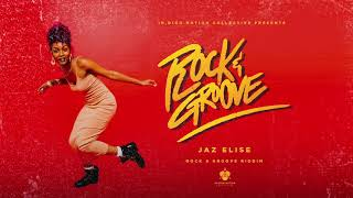 Jaz Elise - Rock And Groove ( Audio) | Rock & Groove Riddim