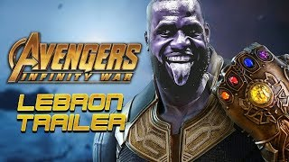 AVENGERS INFINITY WAR TRAILER - LeBron James Parody