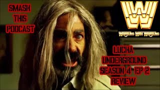 Smash This Podcast | Lucha Underground - Season 4 Ep 2 Review