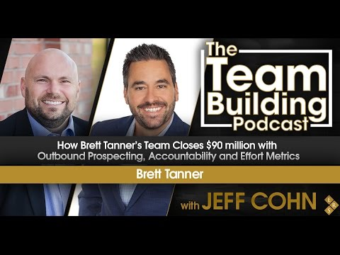 How Brett Tanner's Team Closes $90 million w/Outbound Prospecting, Accountability and Effort Metrics