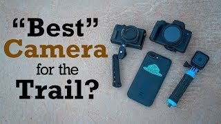 Best Cameras For The Trail?