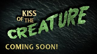 Kiss of the Creature - COMING SOON!